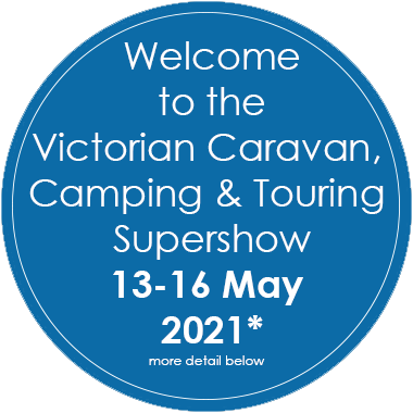 Welcome to the Victorian Caravan, Camping & Touring Supershow. 13-16 May 2021*. More detail below.